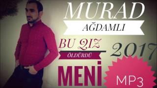 Murad Agdamli   Bu Qiz Oldurdu Meni 2017 Veli Karimov Production