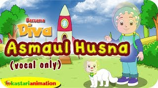 ASMAUL HUSNA (vocal only) bersama Diva   Lagu Anak Islami   Kastari Animation Official