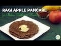 Eggless Ragi Apple Pancake for Babies, Toddlers, Kids and Family | Finger Foods | Quick and Easy