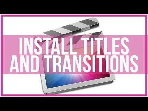 How To Install Titles And Transitions In Final Cut Pro - Full Tutorial