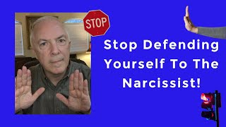 Stop Defending Yourself To The Narcissist!