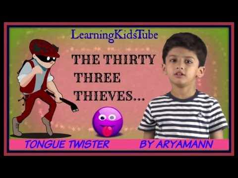 TONGUE TWISTER:THE THIRTY THREE THIEVES...   BY ARYAMANN