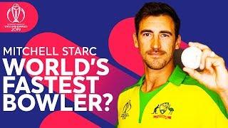World's Fastest Bowler?   Mitchell Starc - Australia's Pacer   ICC Cricket World Cup 2019