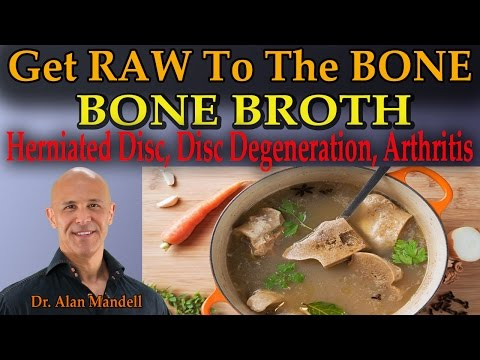 Get RAW To The Bone  (BONE BROTH) Herniated Disc, Arthritis, Joints, Disc Degeneration - Dr Mandell