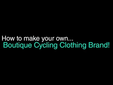 How To Make Your Own Boutique Cycling Clothing Brand!
