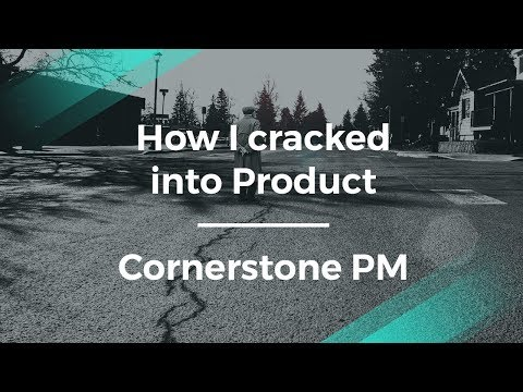 How I Cracked into Product Management by Cornerstone's former PM