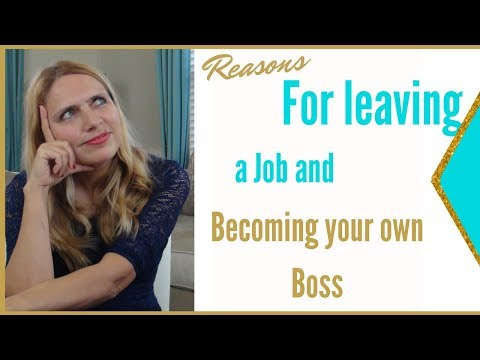Reasons for leaving a job and Becoming your own Boss