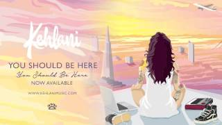 Kehlani - You Should Be Here (Official Audio)