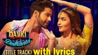 Badri Ki Dulhania Title Track with lyrics  Varun dhawan & Alia Bhatt  Neha, Mohali, ikka, tanishk