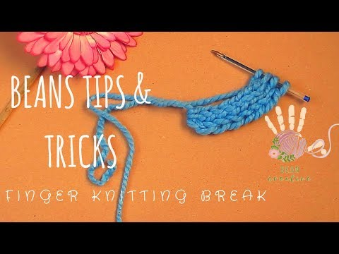 Beans Tips & Tricks : How to take a break from Finger Knitting Part One