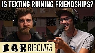 Is Texting Ruining Friendships?   Ear Biscuits Ep. 160