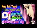 Kab Tak Yaad Karoon Main Usko Kab Tak Ashk Bahau DJ Remix Vinod Yadav Ji mp3