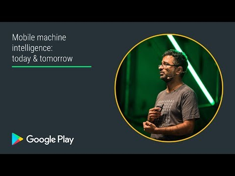 Mobile machine intelligence: today & tomorrow (Plenary - Playtime EMEA 2017)