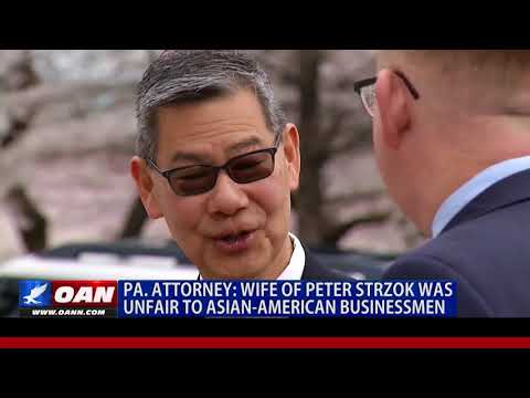Pa. Attorney: Wife of Peter Strzok was Unfair to Asian-American Businessmen