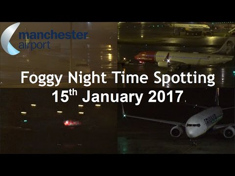 Manchester Airport Foggy Night Time Spotting | 15th January 2017