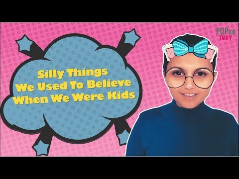 Silly Things We Used To Believe When We Were Kids - POPxo