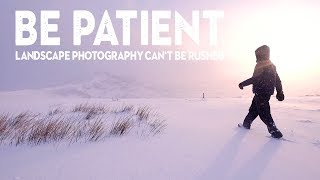 PATIENCE matters in Landscape Photography