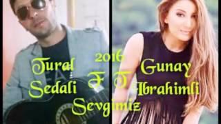 Tural Sedali ft Gunay Ibrahimli   Sevgimiz 2016