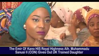 EMIR OF KANO HIS HIGHNESS MUHAMMADU SANUSI 11 GIVES OUT UK TRAINED DAUGHTER IN MARRIAGE