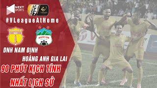 Nam Định - HAGL | 90 phút căng thẳng và hấp dẫn nhất lịch sử V.League | NEXT SPORTS