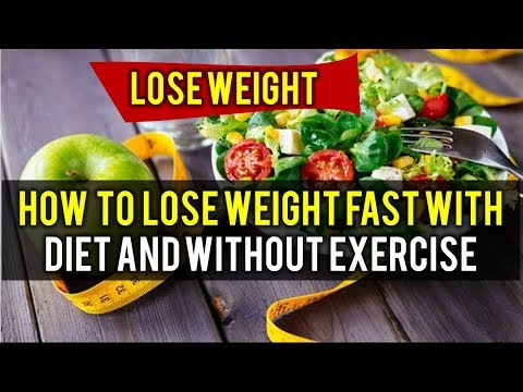 How to Lose Weight Fast With Diet and Without Exercise
