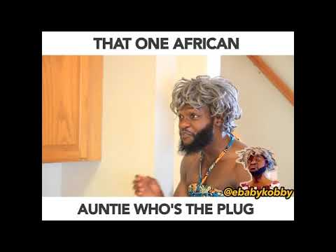 Skit : Ebaby Kobby - That One African Auntie Who's The Plug