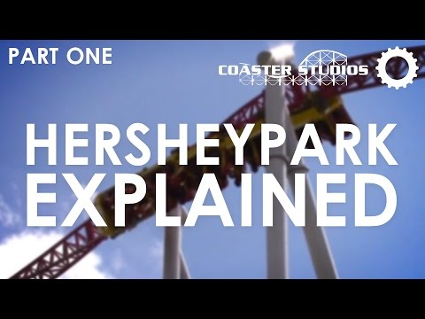 Hersheypark: Explained - Part 1