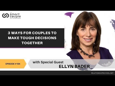 3 Ways For Couples To Make Tough Decisions Together - Ellyn Bader - SC 194