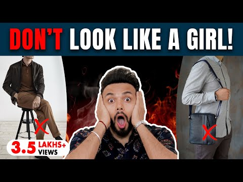 5 Things That Make Men Look Like Girl | Be Ghent | Rishi Arora |