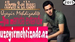 Uzeyir Mehdizade - Ata Menide Evlendir ( Yep Yeni 2015 ) Albom 2- ci hisse