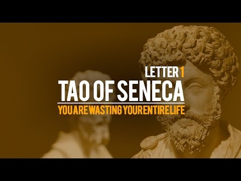 Tao Of Seneca Letter 1 - You Are Wasting Your ENTIRE Life
