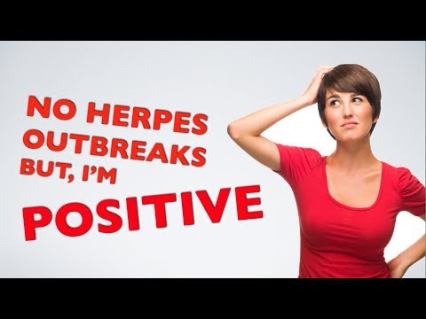 NO HERPES OUTBREAKS BUT I'M POSITIVE?