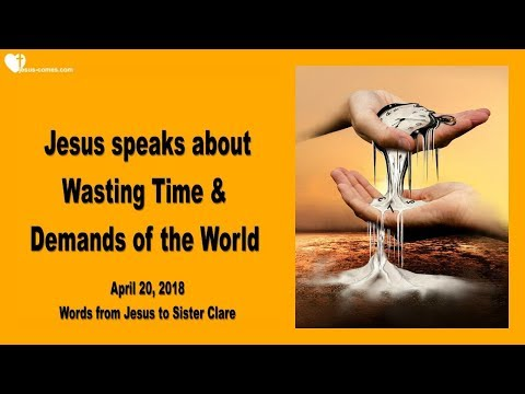 WASTING TIME & DEMANDS OF THE WORLD ❤️ Love Letter from Jesus ❤️ April 20, 2018