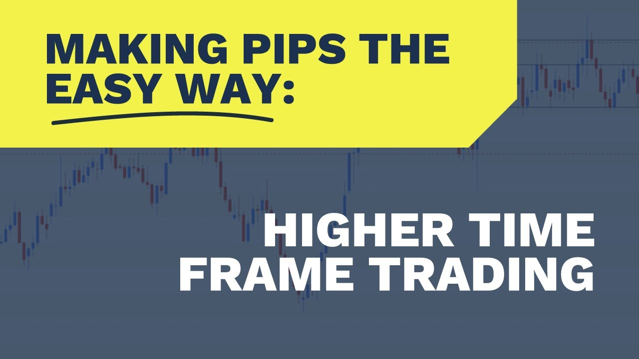 Making Pips the Easy Way: Higher Time Frame Trading