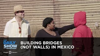 Building Bridges (Not Walls) in Mexico: The Daily Show