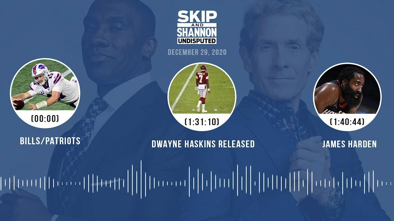 Bills/Patriots, Dwayne Haskins released, James Harden (12.29.20) | UNDISPUTED Audio Podcast