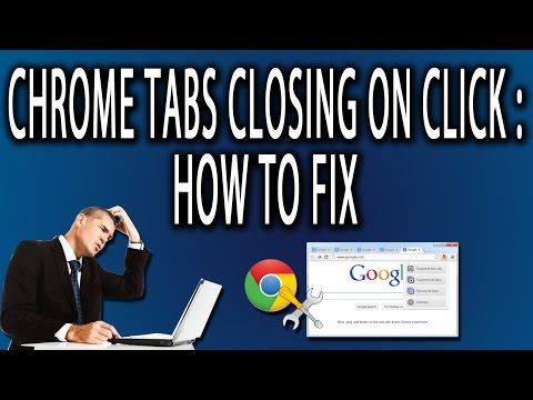 Chrome Tabs Closing On Click: How to Fix