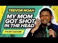 quotMy Mom Got Shot In The Headquot Trevor Noah It39s My Culture
