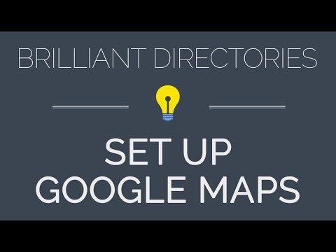 Google Maps API - Brilliant Directories Quick Start Guide (2018)