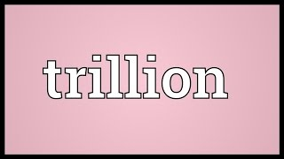 Trillion Meaning