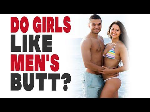 Do girls like men's butt?