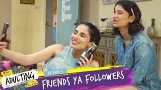 Dice Media   Adulting   Web Series   S01E03   Friends Ya Followers