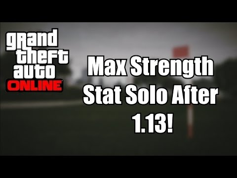 GTA V Online - Max Your STRENGTH Stat 100% Solo after Patch 1.13 (GTA 5)