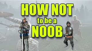 How NOT to be a NOOB Chivalry Medieval Warfare