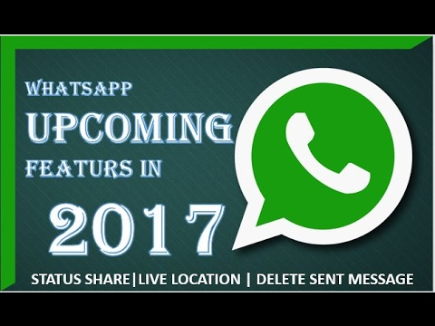 WhatsApp upcoming features in 2017 | Live location | Status Sharing | Delete sent message |