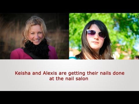 English Speaking Practice: Keisha and Alexis are getting their nails done at the nail salon