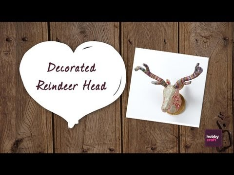 Make a decorated reindeer head with Hobbycraft