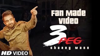 3 Peg Sharry Mann Fan Made Video | Parmish Verma | Latest Punjabi Song