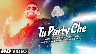 Tu Party Che Full Video Song   Varun Sinha, Anna Sinha   T-Series