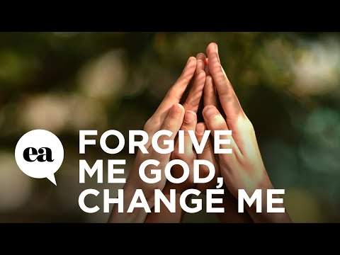 Forgive Me God, Change Me